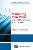 Marketing your value [electronic resource] : 9 steps to navigate your career