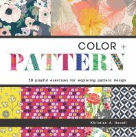 Color + pattern : 50 playful exercises for exploring pattern design