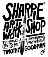 Sharpie® art workshop : techniques & ideas for transforming your world