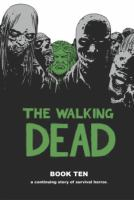The walking dead. Book ten : a continuing story of survival horror