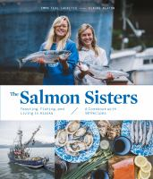 Title: The salmon sisters : feasting, fishing, and living in Alaska Author:Laukitis, Emma Teal