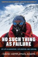 No such thing as failure : my life in adventure, exploration, and survival