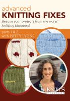 ADVANCED KNITTING FIXES: RESCUE YOUR PROJECTS FROM THE WORST KNITTING BLUNDERS WITH PATTY LYONS (DVD)