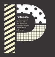 Patternalia : an unconventional history of polka dots, stripes, plaid, camouflage, & other graphic patterns