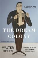 Dream colony : a life in art /