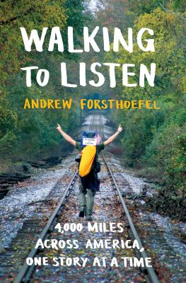 Book cover for Walking to listen : 4,000 miles across America, one story at a time / Andrew Forsthoefel