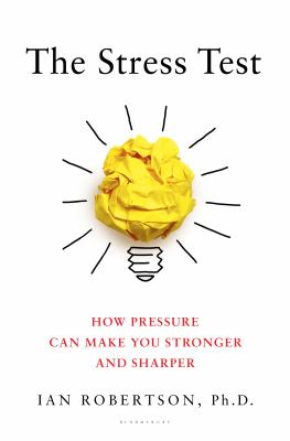 The Stress Test: How Pressure Can Make You Stronger and Sharper book jacket