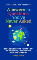 Answers to Questions You've Never Asked: Explaining the What If in Science, Geography... and the Absurd