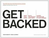 Get backed : craft your story, build the perfect pitch deck, launch the venture of your dreams /