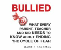Bullied : what every parent, teacher, and kid needs to know about ending the cycle of fear