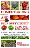 Homesteading and self sufficiency guide for beginners a step by step guide to growing your own food for self sufficiency.