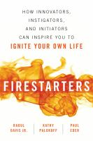 Firestarters: How Innovators, Instigators and Initiators Can Inspire You to Ignite your Own Life