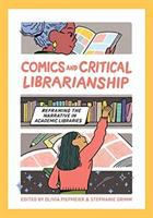 Comics and critical librarianship : reframing the narrative in academic libraries /