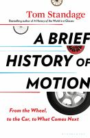 Title: A brief history of motion : from the wheel, to the car, to what comes next Author:Standage, Tom