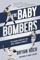 The Baby Bombers: An Inside Look at the Young Stars Forming the Next Yankees' Dynasty