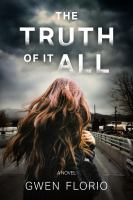Title: The truth of it all : a novel Author:Florio, Gwen