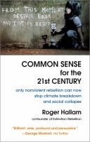 Title: Common sense for the 21st century : only nonviolent rebellion can now stop climate breakdown and social collapse Author:Hallam, Roger