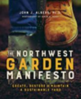 The Northwest Garden Manifesto: Create, Restore, and Maintain A Sustainable Yard