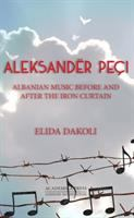 Aleksandër Peçi : Albanian music before and after the iron curtain /