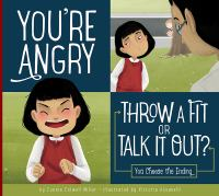 You're Angry: Throw A Fit or Talk It Out? : You Choose the Ending