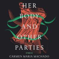 Her Body and Other Parties: [stories]
