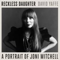 Reckless Daughter: [a Portrait of Joni Mitchell]
