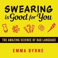 Swearing Is Good for You: [the Amazing Science of Bad Language]