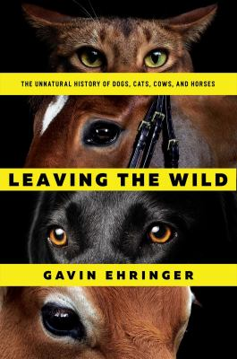 the unnatural history of dogs, cats, cows, and horses