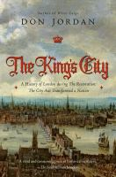The King's City: A History of London During the Restoration : the City That Transformed A Nation