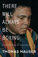 There will always be boxing : another year inside the sweet science /