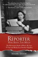 The reporter who knew too much : the mysterious death of What's my line tv star and media icon Dorothy Kilgallen