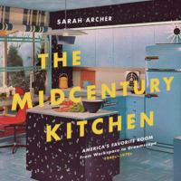 Title: The midcentury kitchen : America's favorite room : from workspace to dreamscape, 1940s-1970s Author:Archer, Sarah