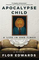 Apocalypse Child: A Life in End Times : A Memoir