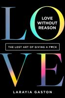 Title: Love without reason : the lost art of giving a f*ck Author:Gaston, LaRayia