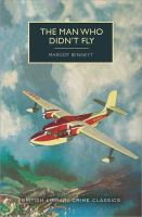 Title: The man who didn't fly Author:Bennett, Margot