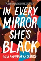 Title: In every mirror she's Black : a novel Author:Akinmade-Akerstr?m, Lola