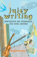 Juicy Writing: Inspiration and Techniques for Young Writers