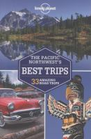 The Pacific Northwest's best trips :33 amazing road trips /this edition written and researched by Mariella Krause ... [et al.].
