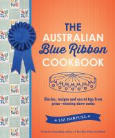 The Australian blue ribbon cookbook : stories, recipes and secret tips from prize-winning show cooks
