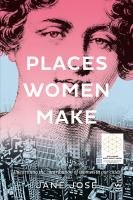 Places women make : unearthing the contribution of women to our cities