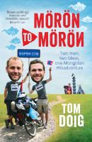 Mrn to Mrn :two men, two bikes, one Mongolian misadventure /Tom Doig.