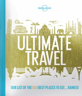 Cover Image for Ultimate Travel: Our List of the 500 Best Places to See…Ranked by Andrew Bain