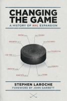 Changing the game : a history of NHL expansion