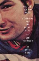 The lost 10 point night : searching for my hockey hero ... Jim Harrison