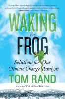 Waking the frog [electronic resource] : solutions for our climate change paralysis