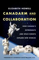 Title: Canadarm and collaboration : how Canada's astronauts and space robots explore new worlds Author:Howell, Elizabeth