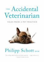 Accidental veterinarian : tales from a pet practice /