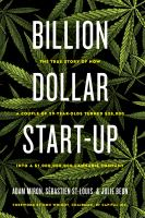 Title: Billion dollar start-up : the true story of how a couple of 29-year-olds turned 35,000 into a 1,000,000,000 cannabis company Author:Miron, Adam