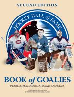 Hockey Hall of Fame book of goalies : profiles, memorabilia, essays and stats
