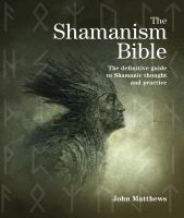 The Shamanism bible : the definitive guide to shamanic thought and practice